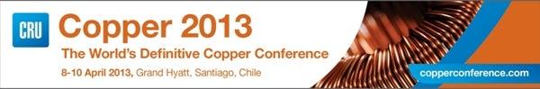 CRU 12th World Copper Conference, 8-10 April 2013, Santiago, Chile